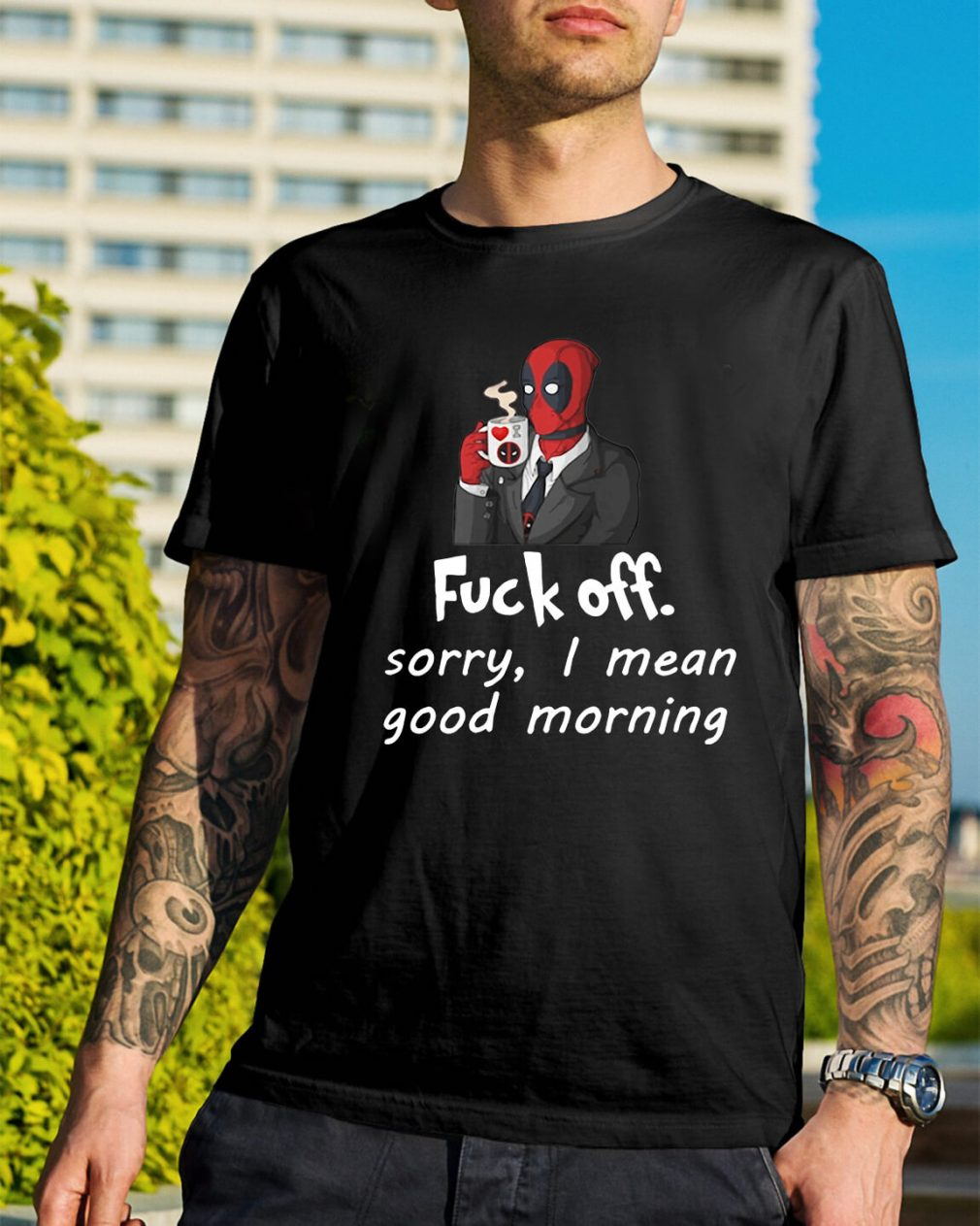 Deadpool fuckoff sorry I mean good morning shirt