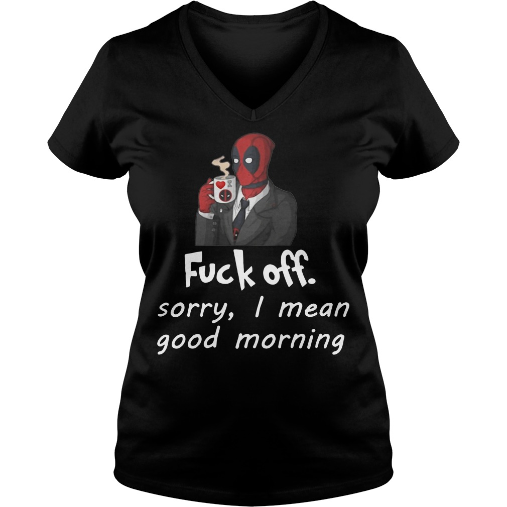 Deadpool fuckoff sorry I mean good morning V-neck T-shirt