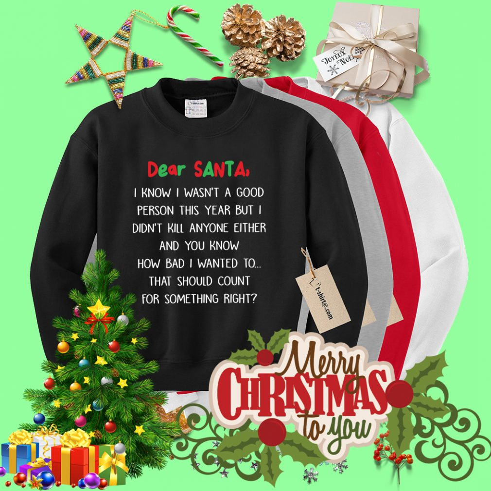 Dear Santa I know I wasn't a good person this year Sweater