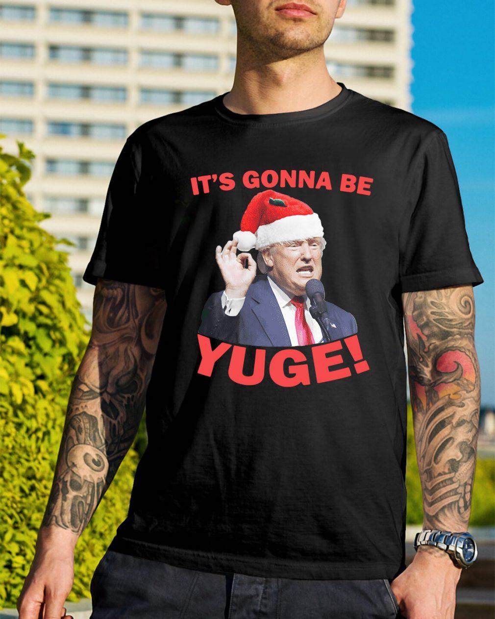 Donald Trump it's gonna be Yuge Christmas Guys Shirt