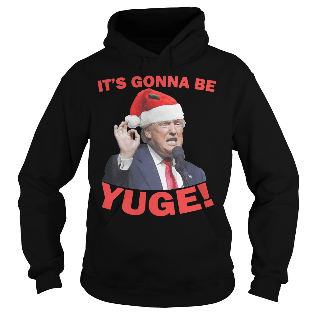 Donald Trump it's gonna be Yuge Christmas Hoodie