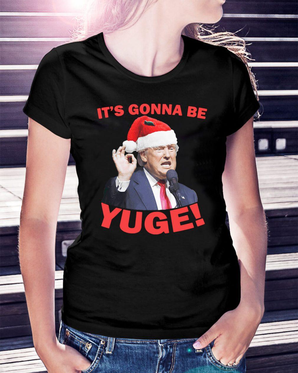 Donald Trump it's gonna be Yuge Christmas Ladies Tee