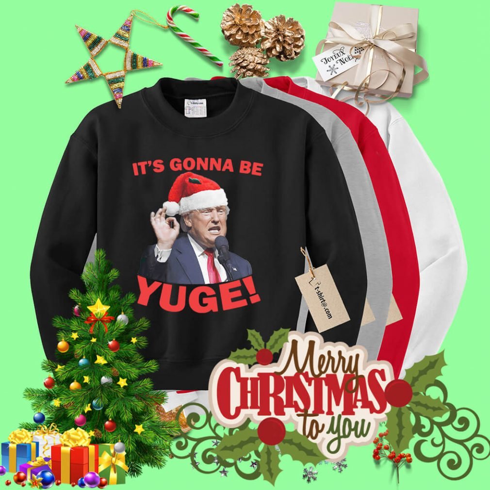 Donald Trump it's gonna be Yuge Christmas shirt, sweater