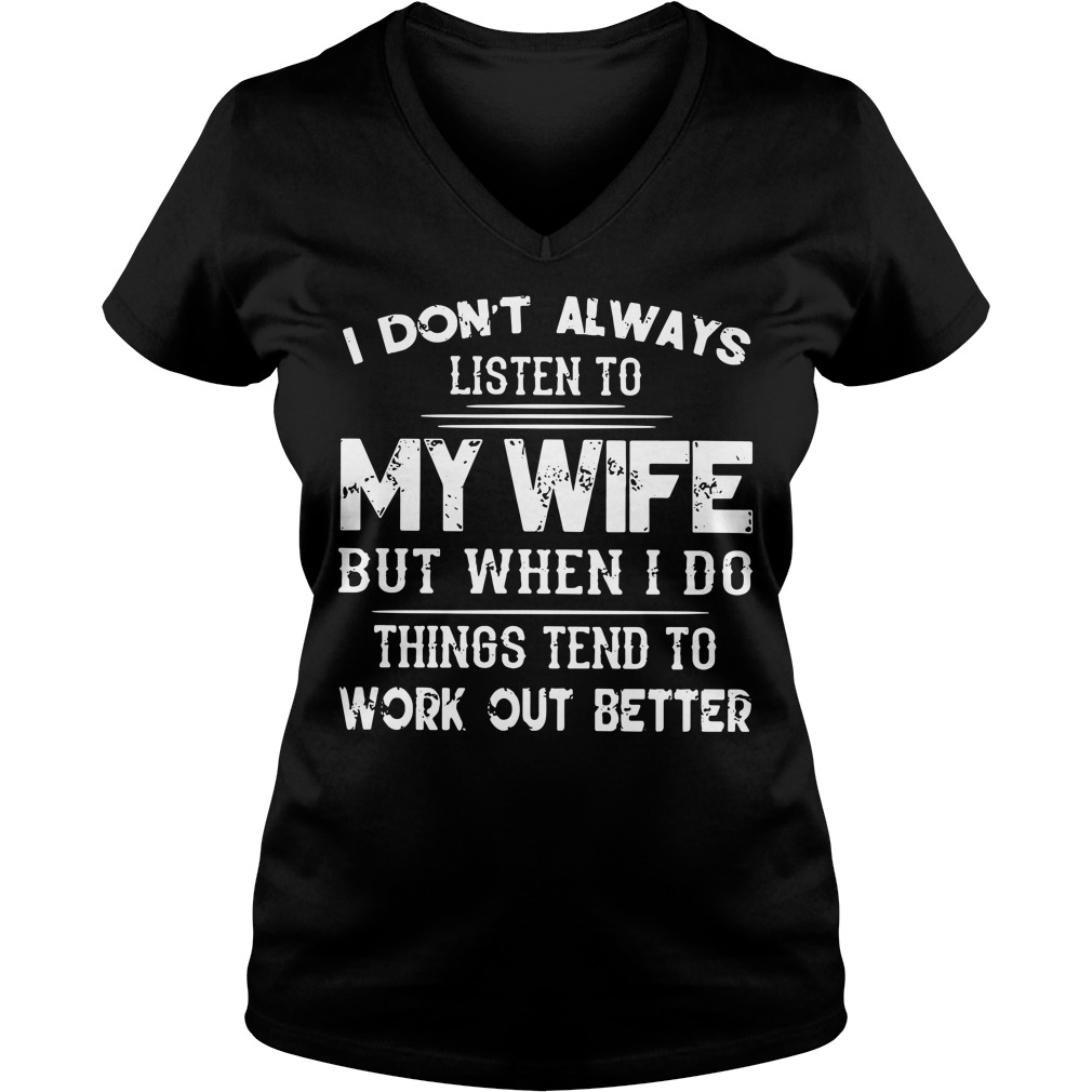 I don't always listen to but when I do things tend to work out better V-neck T-shirt