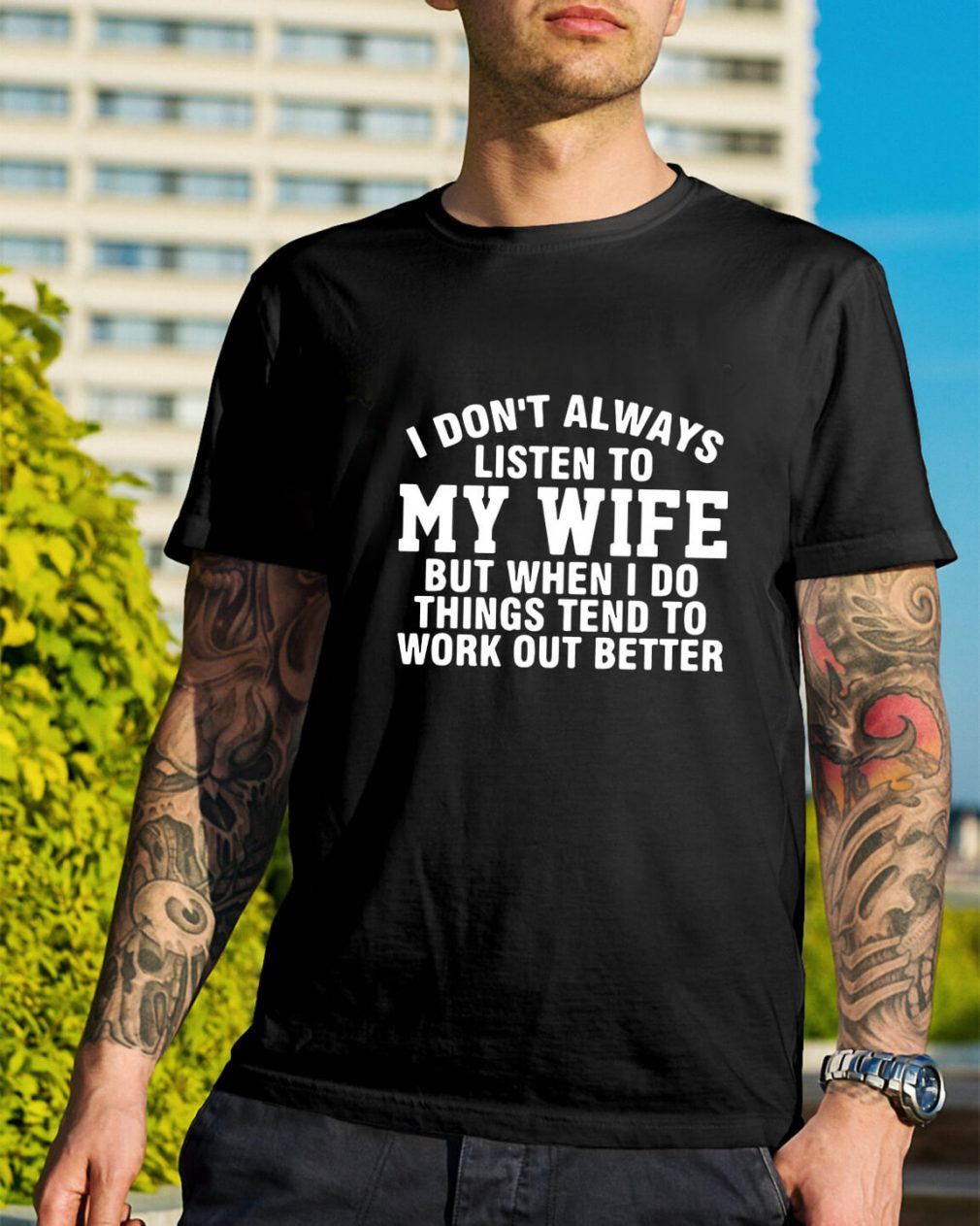 I don't always listen to my wife but when I do things tend to work shirt