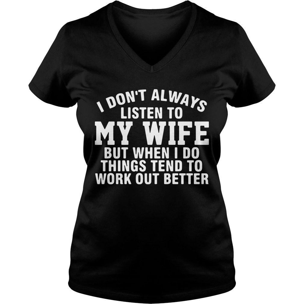 I don't always listen to my wife but when I do things tend to work V-neck T-shirt