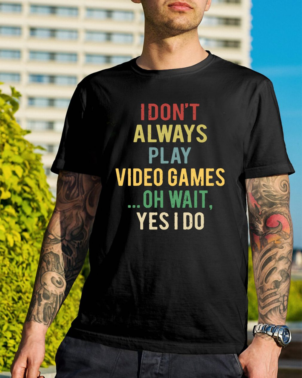 I don't always play video games oh wait yes I do shirt