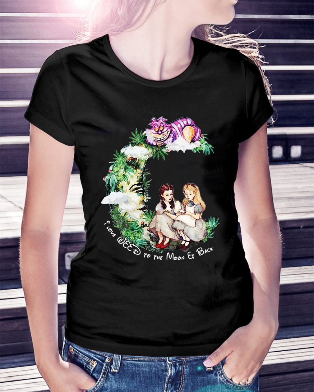 Dorothy and Alice I love weed to the moon and back Ladies Tee