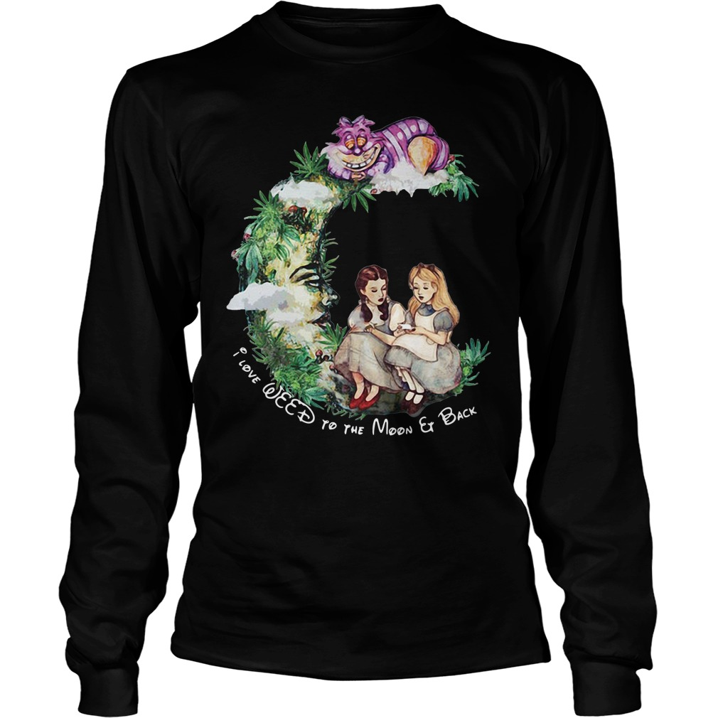 Dorothy and Alice I love weed to the moon and back Longsleeve Tee