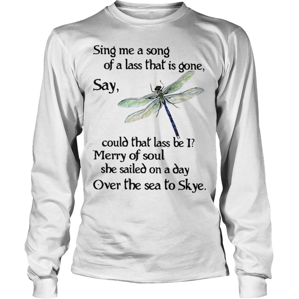 Dragonfly sing me a song of a lass that is gone Longsleeve Tee