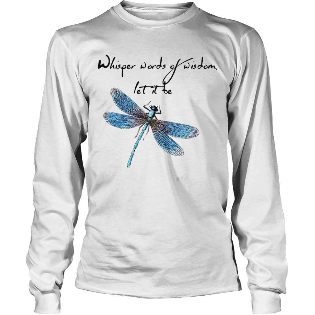 Dragonfly whisper words of wisdom let it be Happy New Year Longsleeve Tee