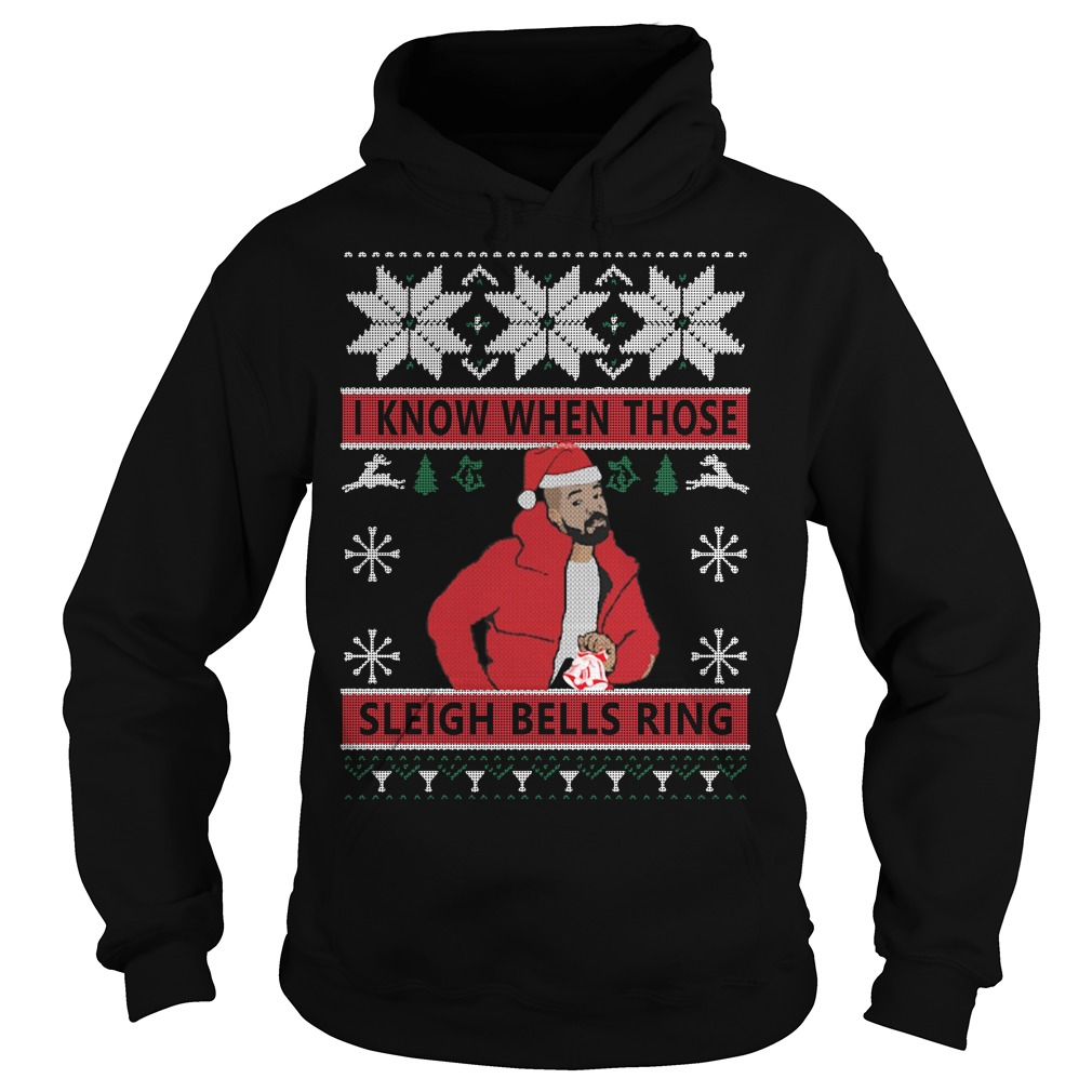 Drake I know when those sleigh bells ring ugly Christmas Hoodie