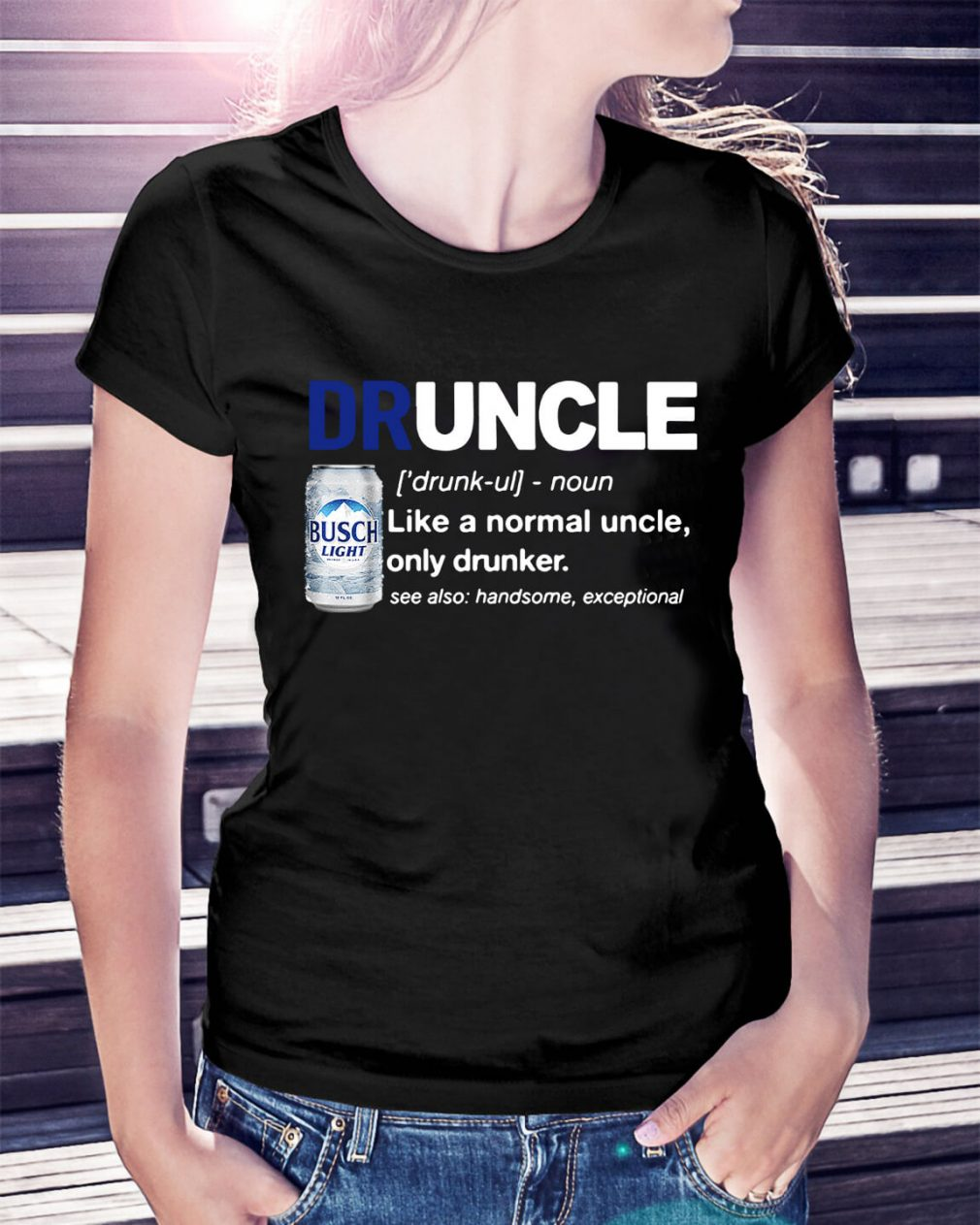 Druncle Busch Light definition like a normal uncle only drunker Ladies Tee