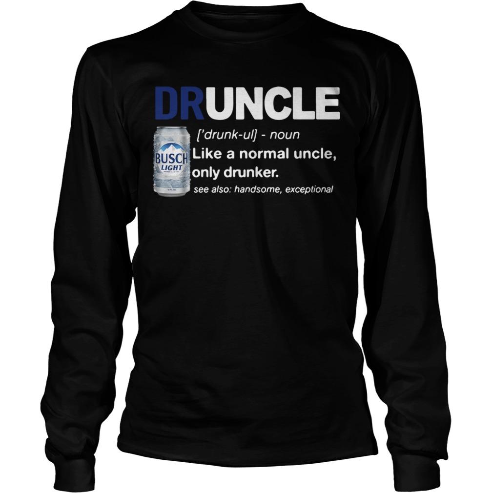 Druncle Busch Light definition like a normal uncle only drunker Longsleeve Tee