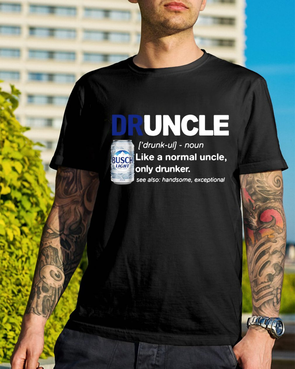 Druncle Busch Light definition like a normal uncle only drunker shirt