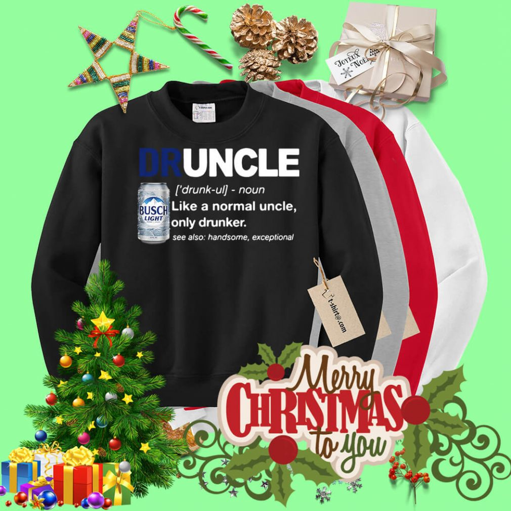 Druncle Busch Light definition like a normal uncle only drunker Sweater