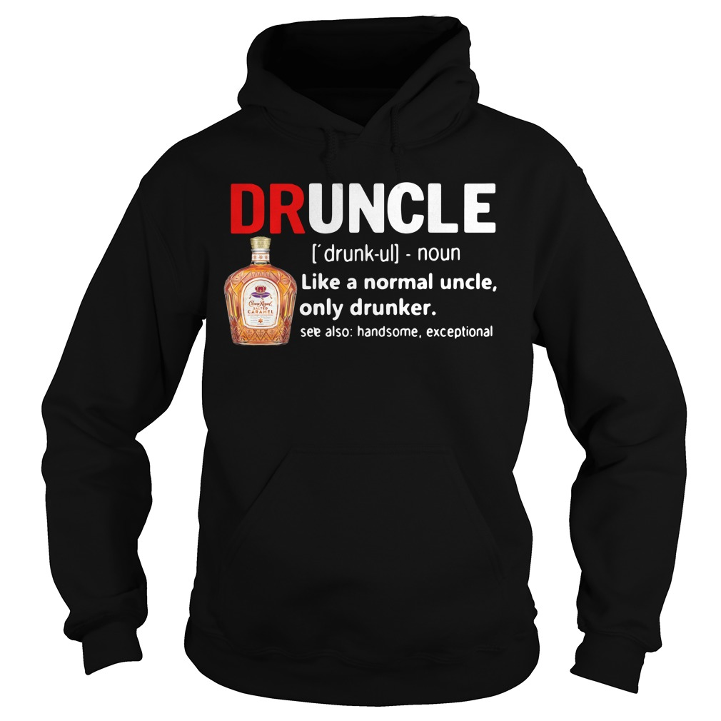 Druncle Crown Royal definition like a normal uncle only drunker Hoodie