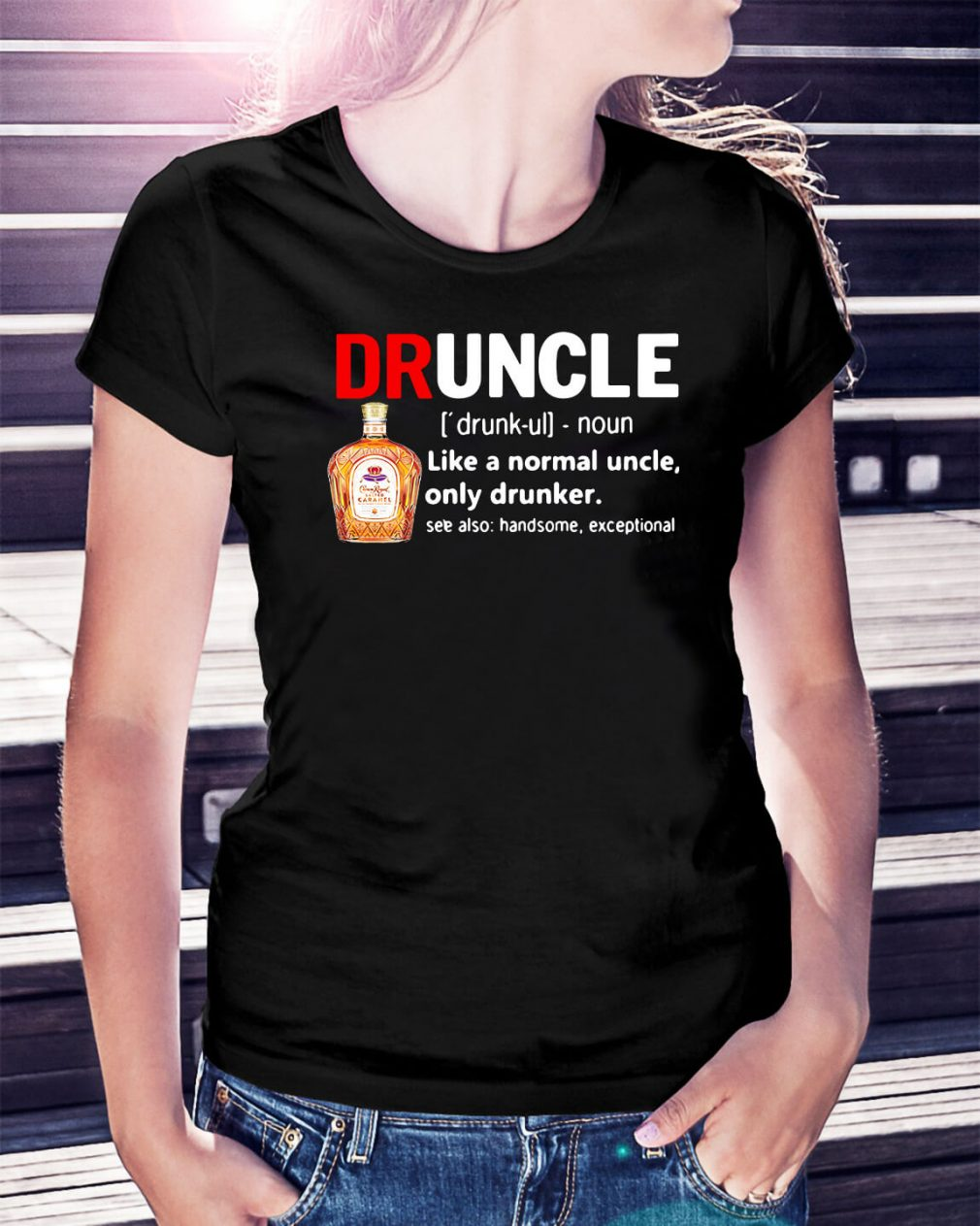 Druncle Crown Royal definition like a normal uncle only drunker Ladies Tee