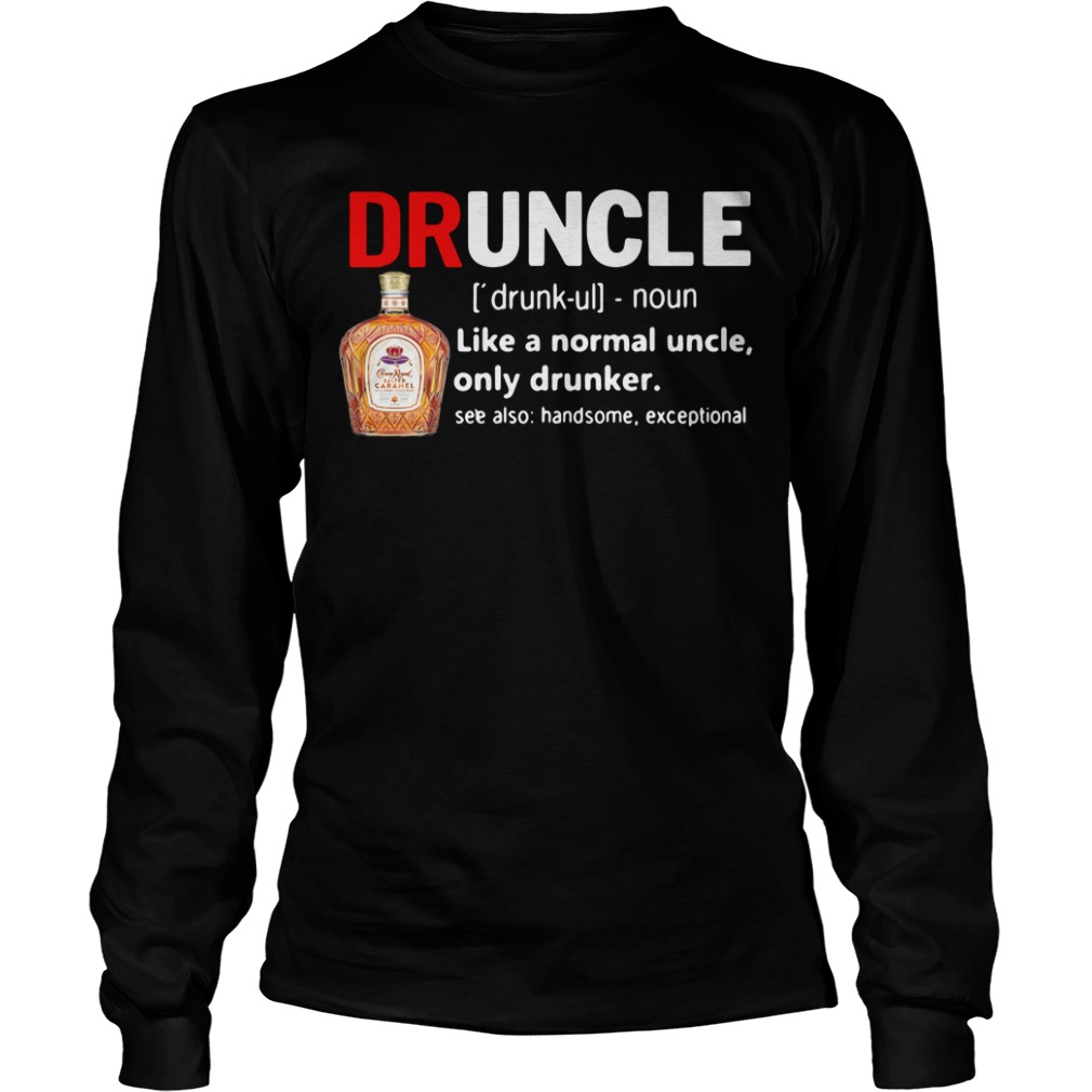 Druncle Crown Royal definition like a normal uncle only drunker Longsleeve Tee