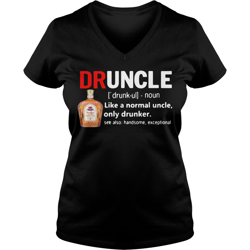 Druncle Crown Royal definition like a normal uncle only drunker V-neck T-shirt