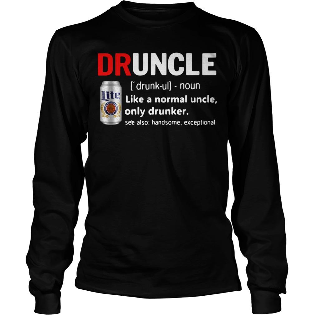 Druncle Miller Lite definition like a normal uncle only drunker Longsleeve Tee
