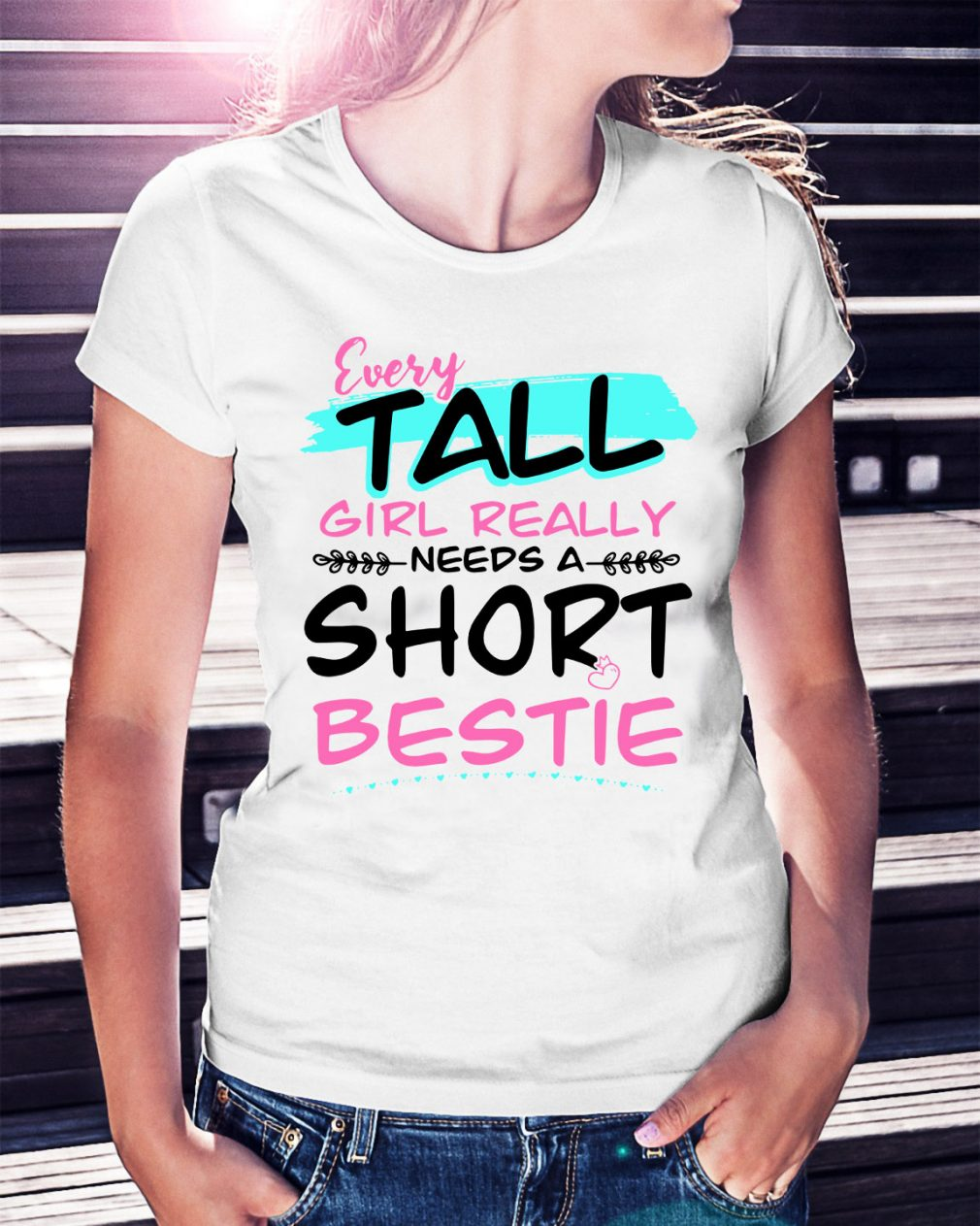 Every tall girl really needs a short bestie Ladies Tee