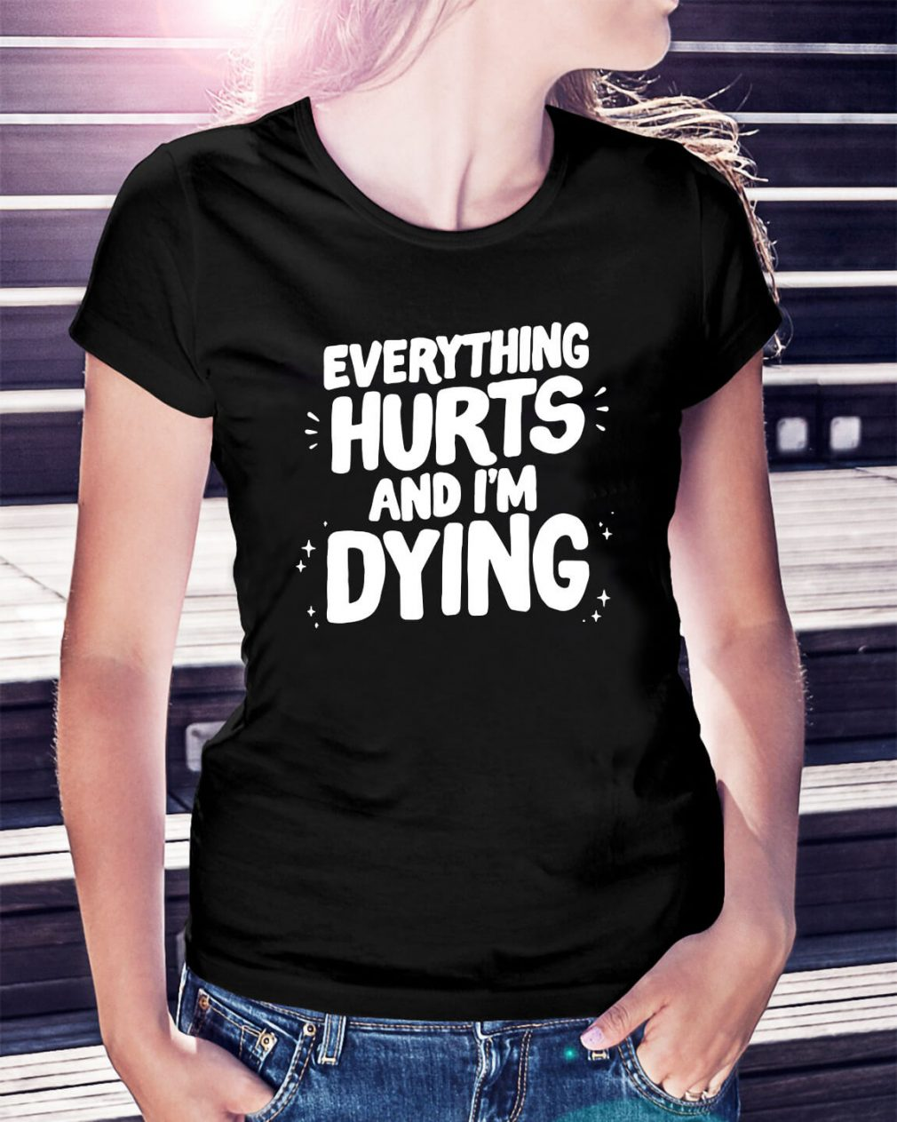 Everything hurts and I'm dying Ladies Tee