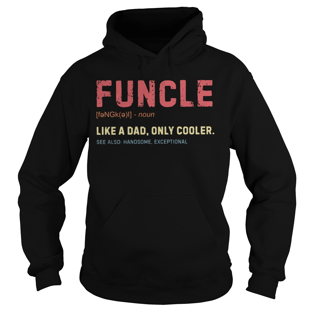 Funcle definition like a dad only cooler Hoodie