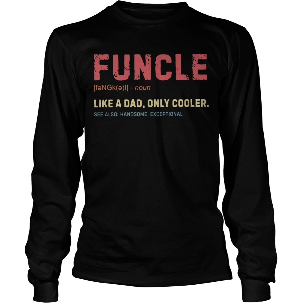 Funcle definition like a dad only cooler Longsleeve Tee