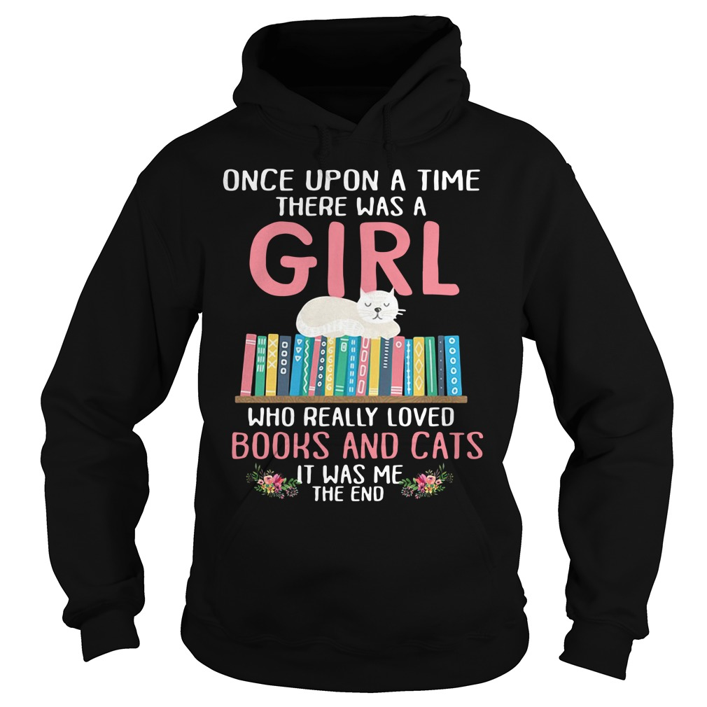 A girl who really loved books and cats it was me the end Hoodie