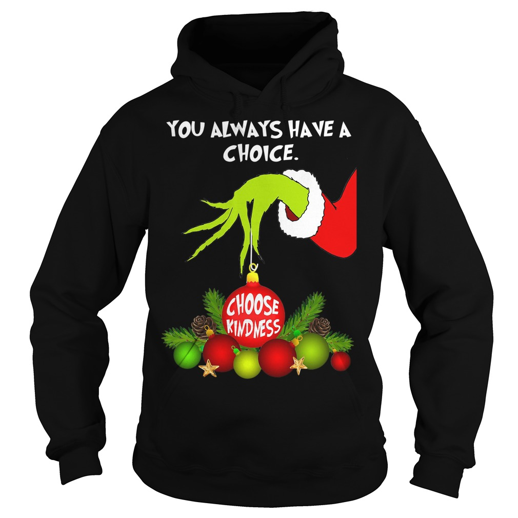 Grinch you always have a choice choose kindness Christmas Hoodie