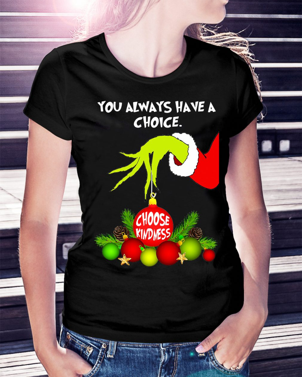 Grinch you always have a choice choose kindness Christmas Ladies Tee