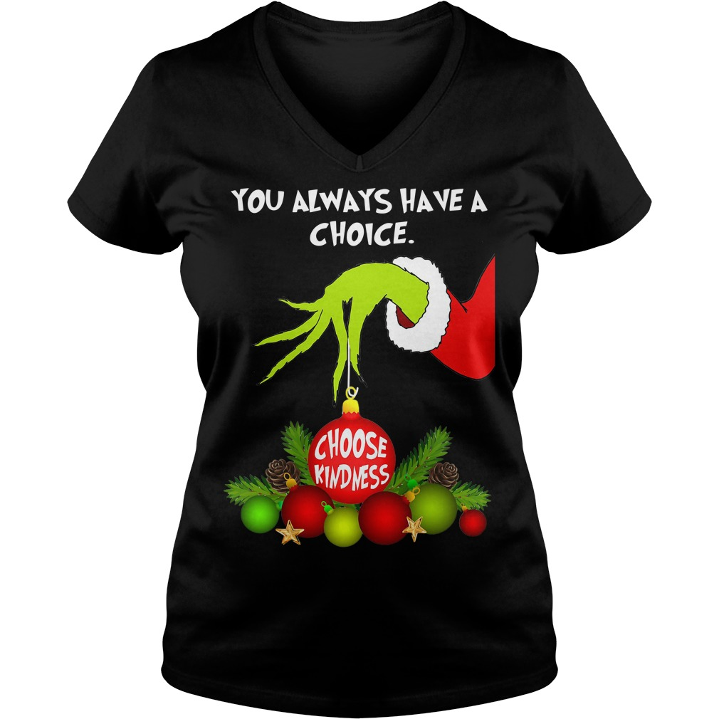 Grinch you always have a choice choose kindness Christmas V-neck T-shirt