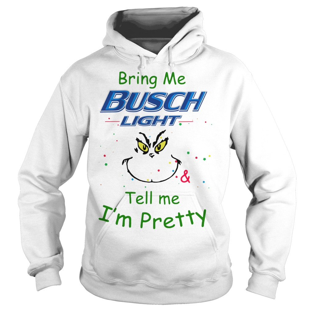 Grinch bring me Busch Light and tell me I'm pretty Hoodie
