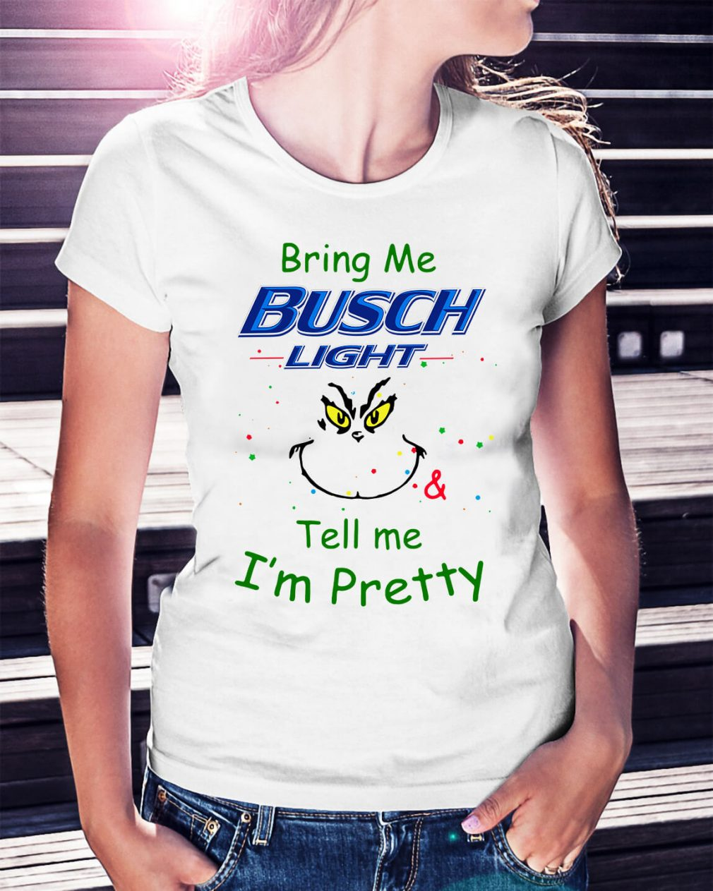 Grinch bring me Busch Light and tell me I'm pretty Ladies Tee
