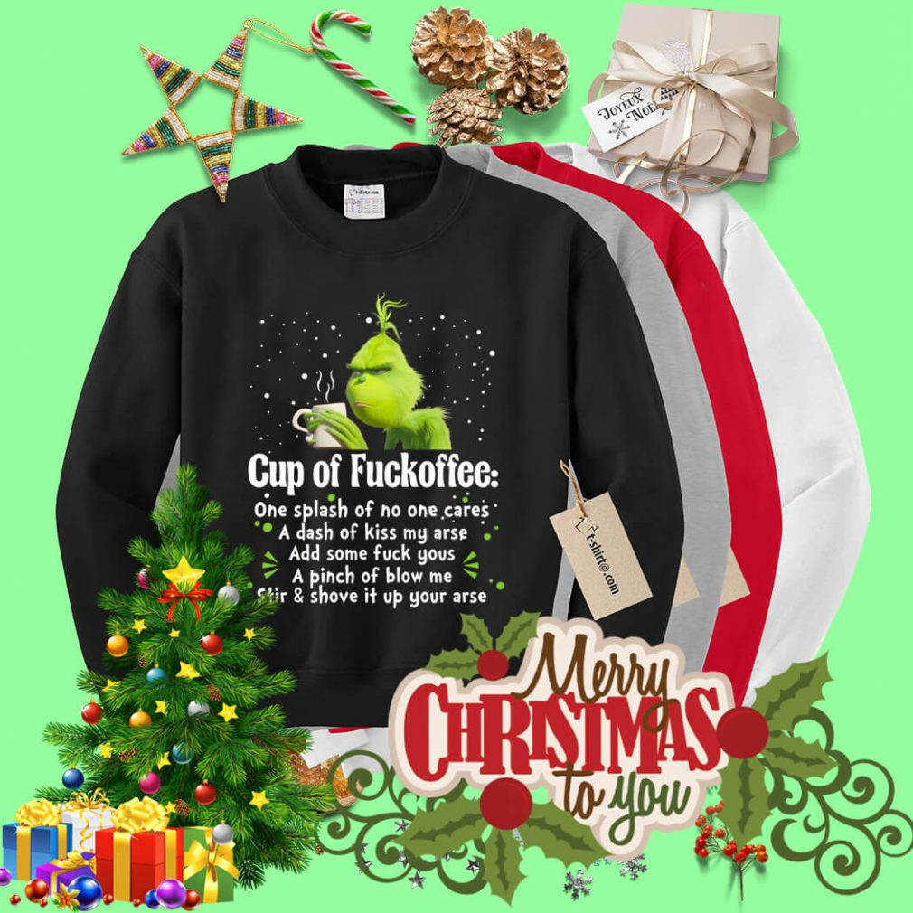 Grinch cup of fuckoffee one splash of no one cares a dash of kiss Sweater