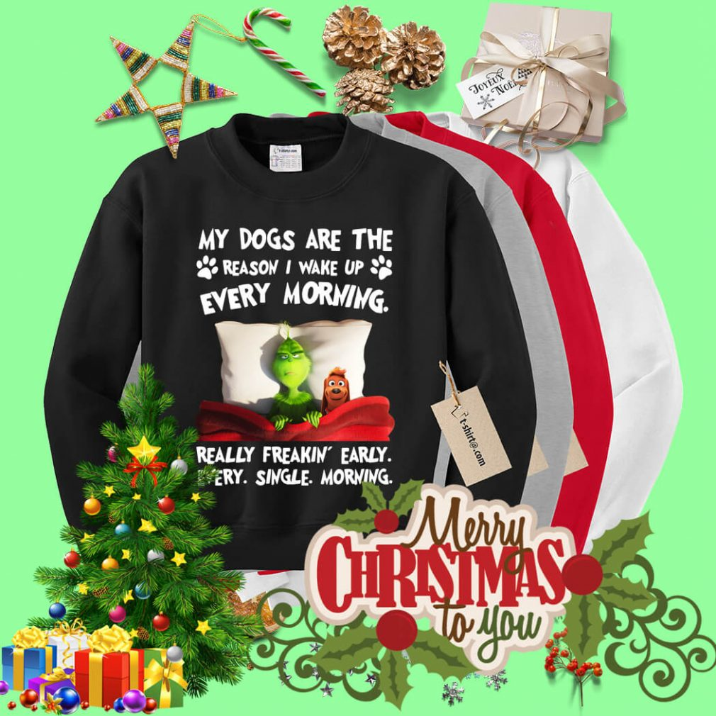 Grinch my dogs are the reason I wake up every morning Sweater