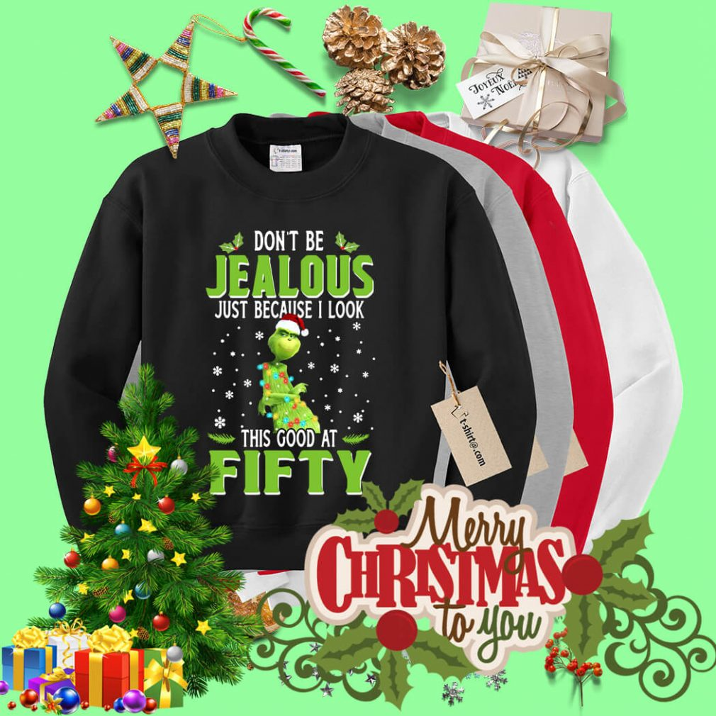 Grinch don't be jealous just because I look Christmas shirt, sweater