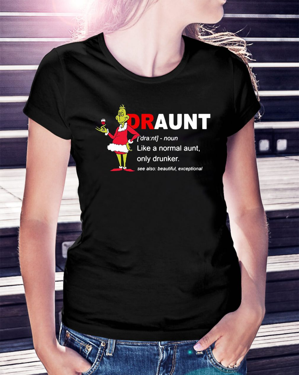 Grinch draunt definition like a normal aunt only drunker Christmas Ladies Tee