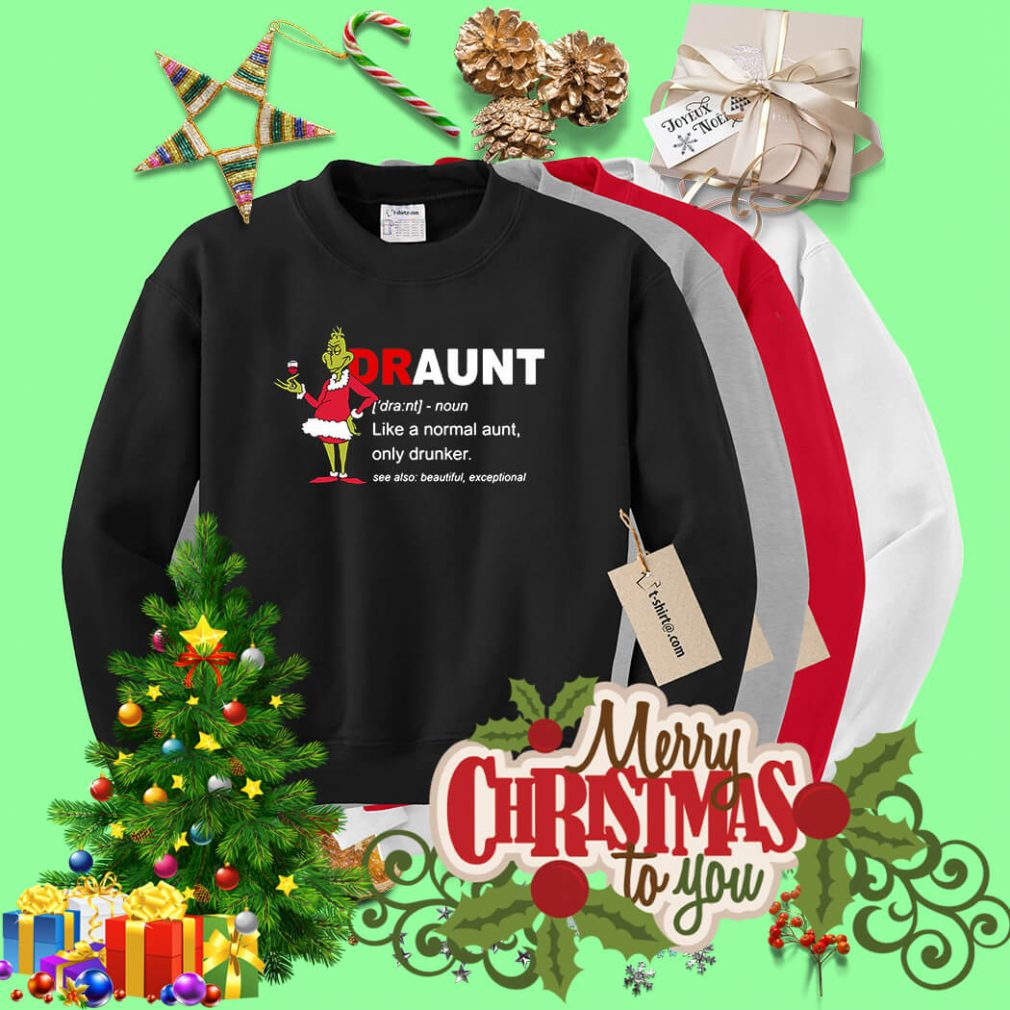 Grinch draunt definition like a normal aunt only drunker Christmas Sweater