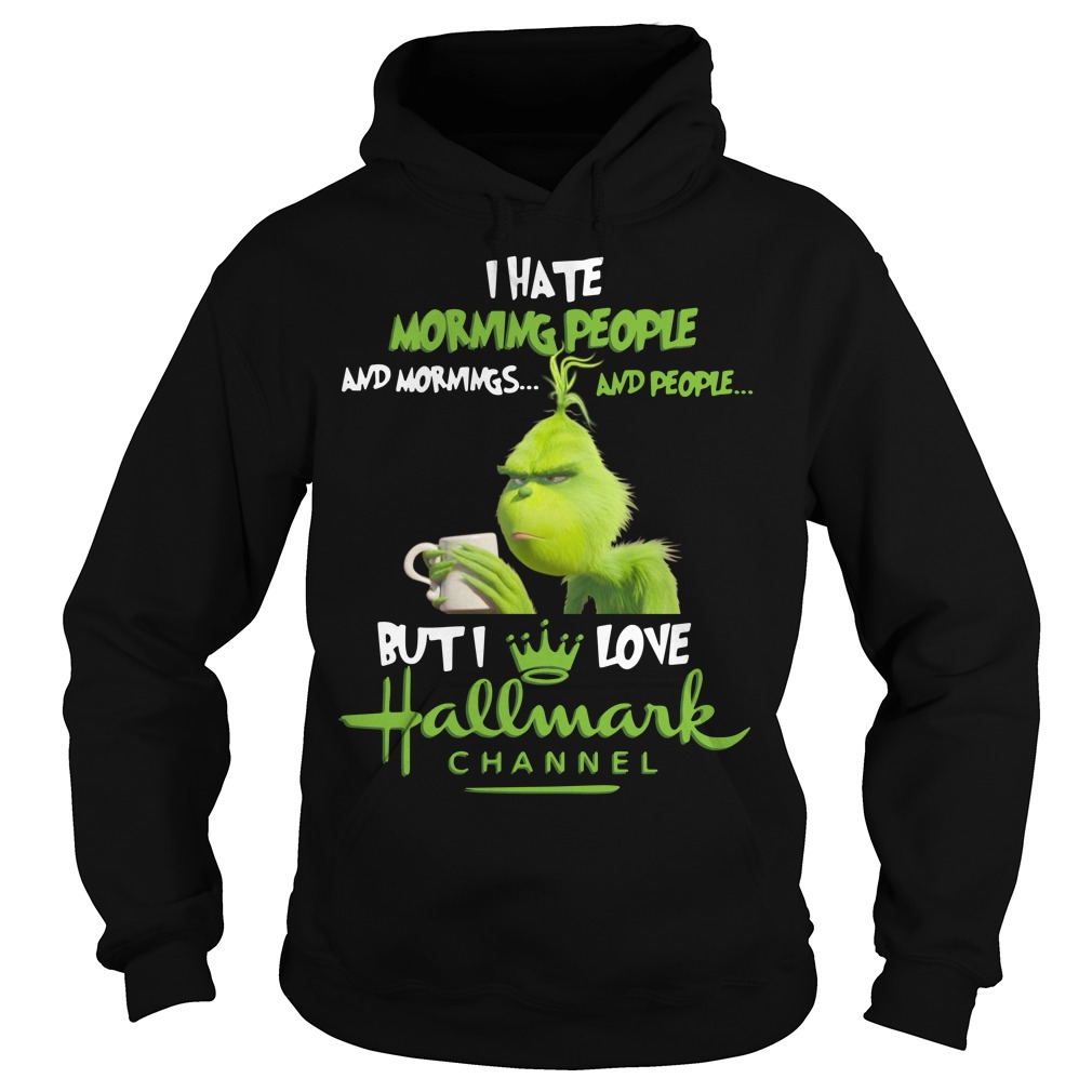 Grinch I hate mornings people and I love Hallmark Chanel Christmas Hoodie