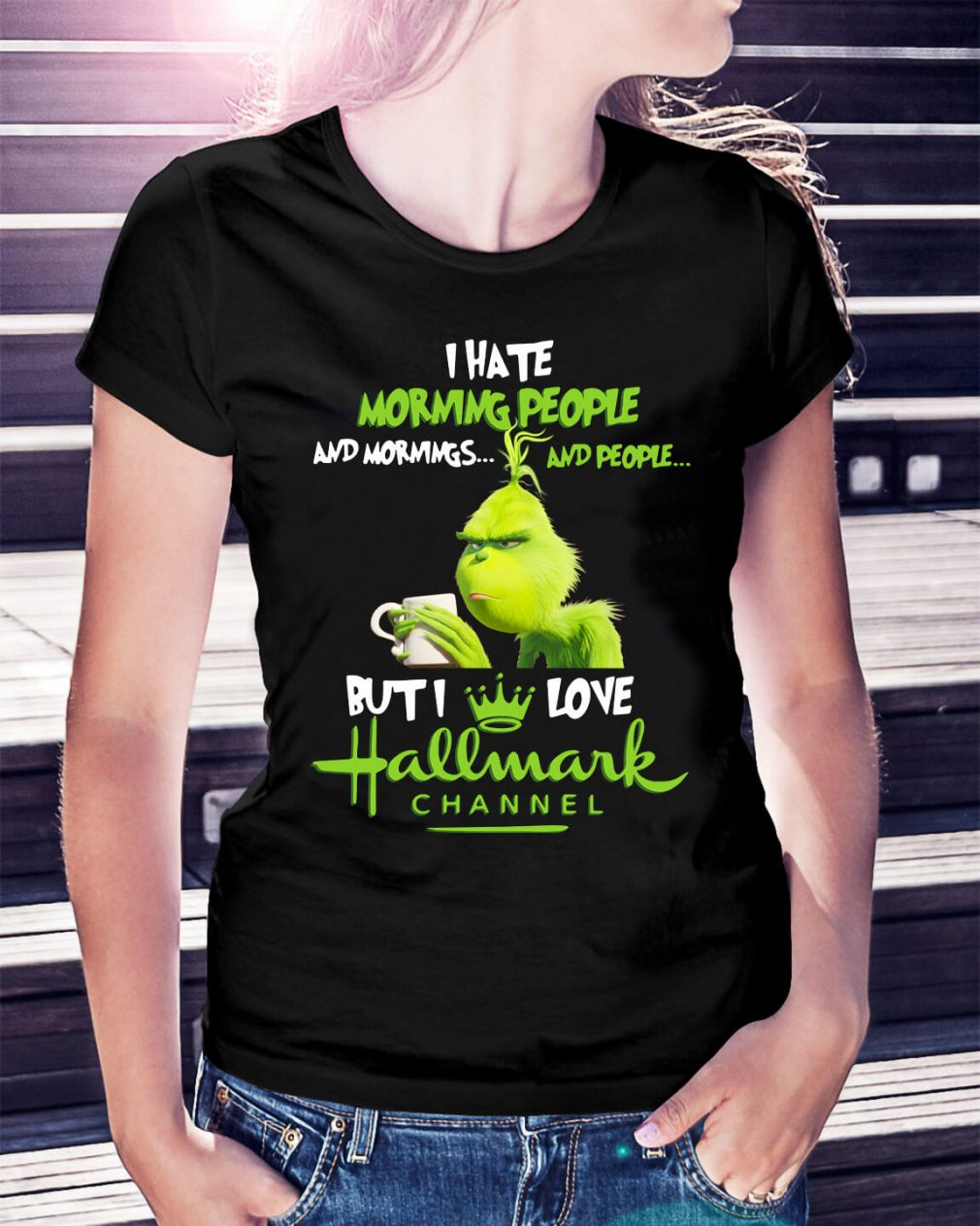 Grinch I hate mornings people and I love Hallmark Chanel Christmas Ladies Tee
