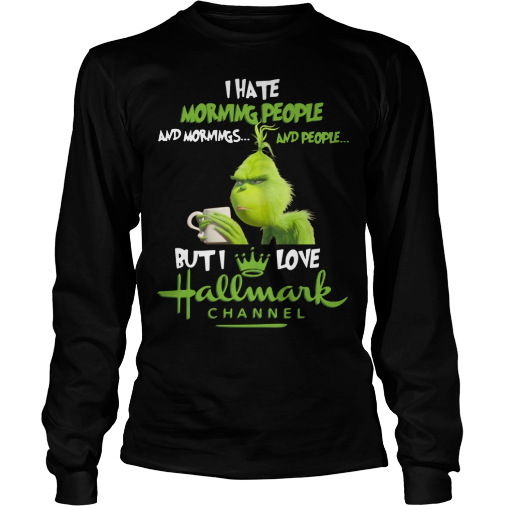 Grinch I hate mornings people and I love Hallmark Chanel Longsleeve Tee