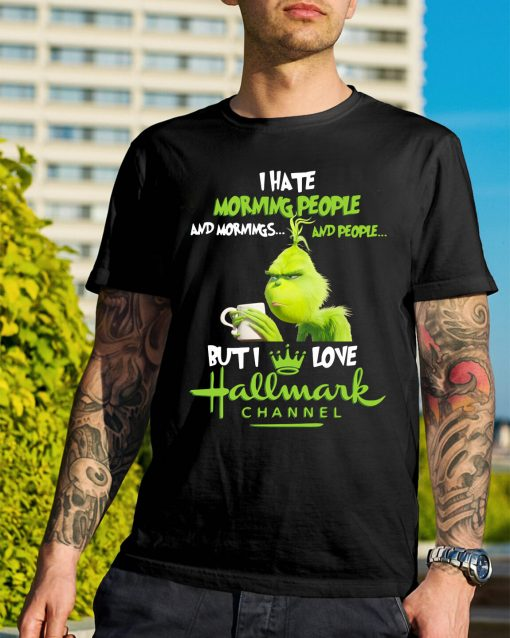 Grinch I hate mornings people and I love Hallmark Chanel Christmas shirt