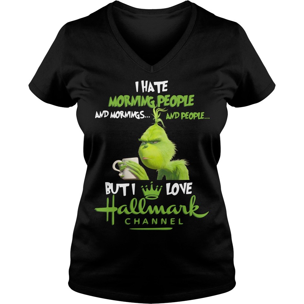 Grinch I hate mornings people and I love Hallmark Chanel Christmas V-neck T-shirt