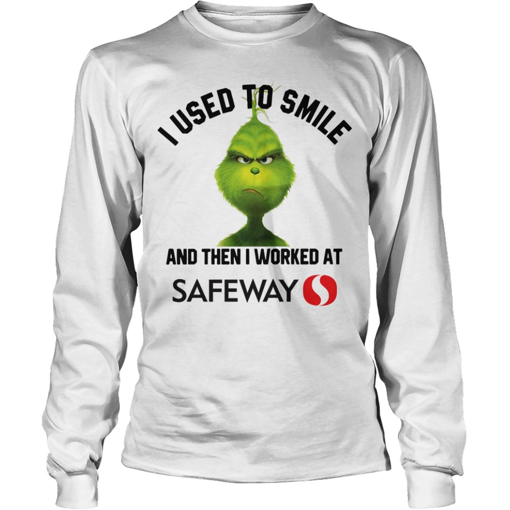 Grinch I used to smile and then I worked at Safeway Christmas Longsleeve Tee
