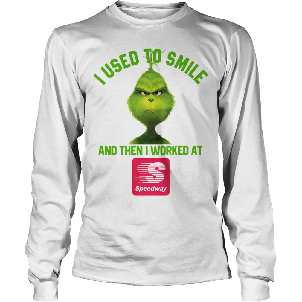 Grinch I used to smile and then I worked at Speedway Longsleeve Tee