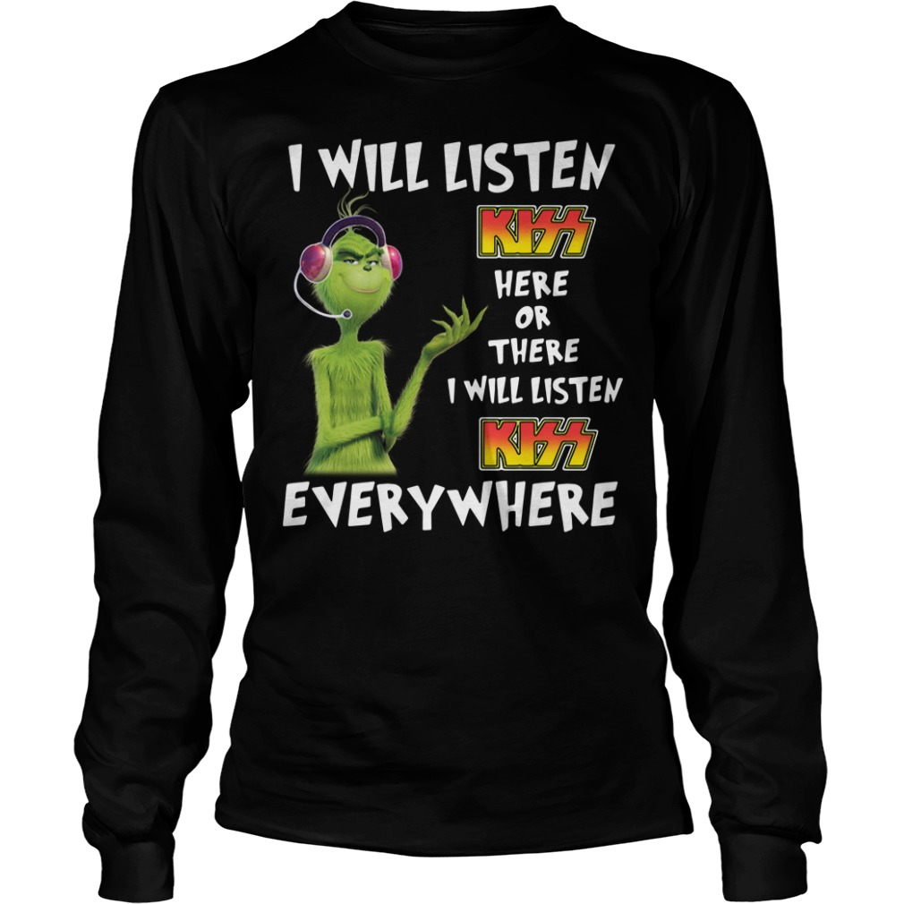 Grinch I will listen Kiss here of there I will listen Kiss Longsleeve Tee