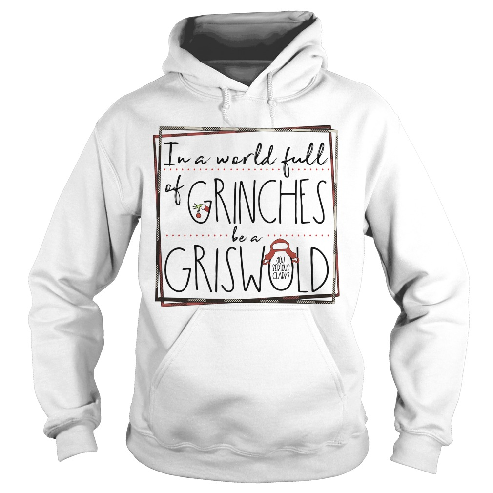 Grinch in a world full of Grinches be a Griswold Christmas Hoodie