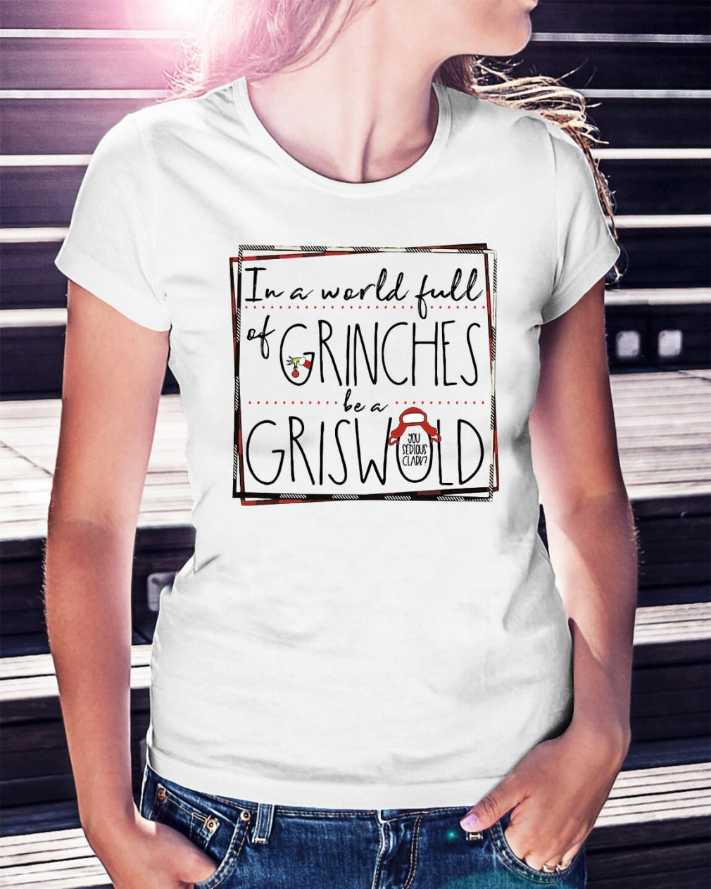 Grinch in a world full of Grinches be a Griswold Christmas Ladies Tee